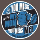 IF YOU MESS WITH MY MOM YOU MESS WITH ME by Heather Daniels