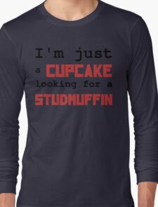 Just a cupcake looking for a studmuffin Long Sleeve T-Shirt