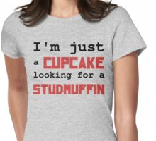 Just a cupcake looking for a studmuffin Womens Fitted T-Shirt