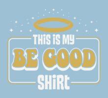"""MY """" BE GOOD"""" SHIRT Baby Tee"""