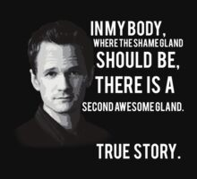 "Barney - ""In my body, where the shame gland should be, there is a second awesome gland. True story by jgdias94"