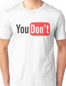 You Don't Unisex T-Shirt