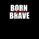 Born To Be Brave (iPhone) by idkjenna