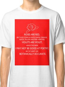 roses are red, violets are violet. Classic T-Shirt