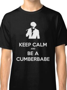 Keep Calm and be a Cumberbabe Classic T-Shirt