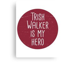 Trish Walker is my hero Canvas Print