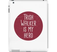 Trish Walker is my hero iPad Case/Skin