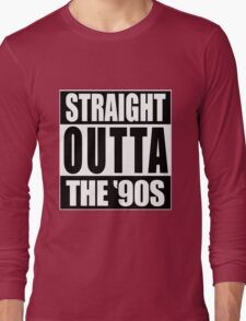Straight Outta The '90s Long Sleeve T-Shirt