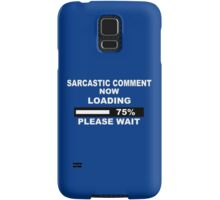 SARCASTIC COMMENT NOW LOADING FANTASTIC FUNNY Samsung Galaxy Case/Skin