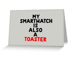 My smartwatch is also a toaster Greeting Card