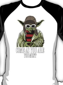 Come As You Are You Must T-Shirt