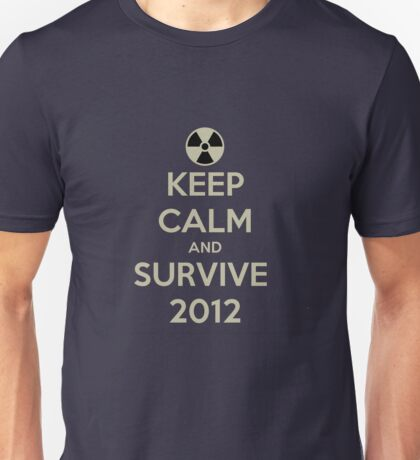 Keep Calm And Survive 2012 Unisex T-Shirt