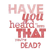 Have you heard the news that you're dead? Photographic Print