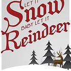 Let it Snow Baby... Let it Reindeer I by WandelDesign