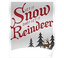 Let it Snow Baby... Let it Reindeer I Poster