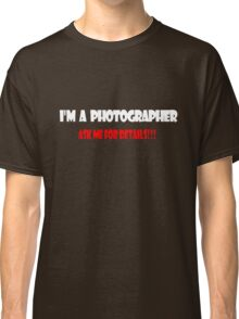 I'm a Photographer White Classic T-Shirt