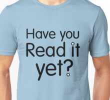 Have you Read it yet? Unisex T-Shirt