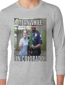 Meanwhile in Colorado Long Sleeve T-Shirt