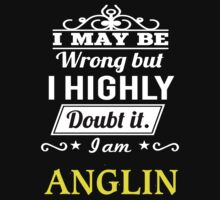 ANGLIN I May Be Wrong But I Highly Doubt It I Am  - T Shirt, Hoodie, Hoodies, Year, Birthday  by dungneo