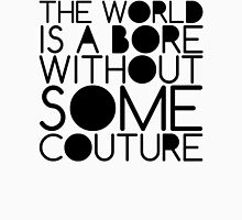 The world is a bore without some couture Unisex T-Shirt