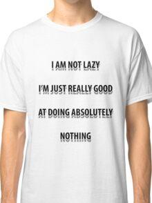 I am not lazy I'm really good at doing nothing funny slogan shirt Classic T-Shirt