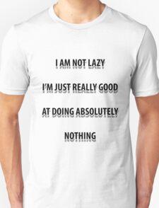 I am not lazy I'm really good at doing nothing funny slogan shirt T-Shirt