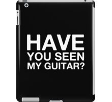 Have You Seen My Guitar iPad Case/Skin