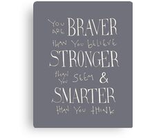 You are Braver Canvas Print