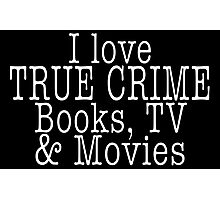 I LOVE TRUE CRIME BOOKS TV & MOVIES Photographic Print