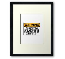 WARNING: SUBJECT TO SPONTANEOUS OUTBREAKS OF AIR GUITAR Framed Print