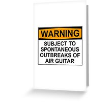 WARNING: SUBJECT TO SPONTANEOUS OUTBREAKS OF AIR GUITAR Greeting Card