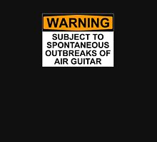 WARNING: SUBJECT TO SPONTANEOUS OUTBREAKS OF AIR GUITAR Unisex T-Shirt