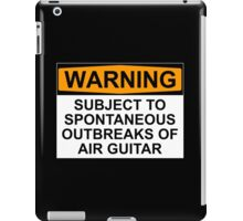 WARNING: SUBJECT TO SPONTANEOUS OUTBREAKS OF AIR GUITAR iPad Case/Skin