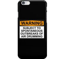 WARNING: SUBJECT TO SPONTANEOUS OUTBREAKS OF AIR DRUMMING iPhone Case/Skin