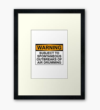 WARNING: SUBJECT TO SPONTANEOUS OUTBREAKS OF AIR DRUMMING Framed Print