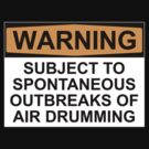 WARNING: SUBJECT TO SPONTANEOUS OUTBREAKS OF AIR DRUMMING by Bundjum