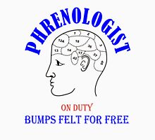 Phrenologist on duty - bumps felt for free Unisex T-Shirt