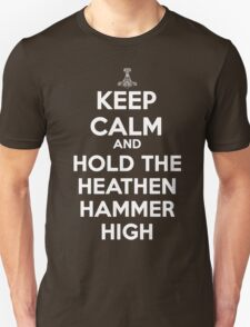 Keep Calm and Hold the Heathen Hammer High Unisex T-Shirt