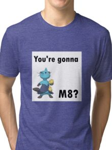 You're gonna Dewott m8? Tri-blend T-Shirt