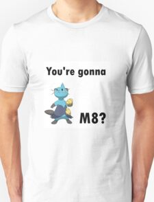 You're gonna Dewott m8? T-Shirt