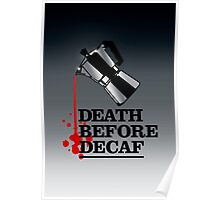 Death Before Decaf Coffee Poster Poster