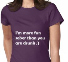I'm more fun sober than you are drunk ;) Womens Fitted T-Shirt