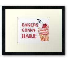 Bakers Gonna Bake Framed Print