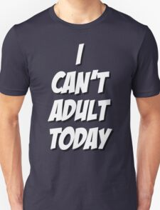 I Can't Adult Today 3 White T-Shirt