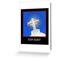 Got God? Greeting Card