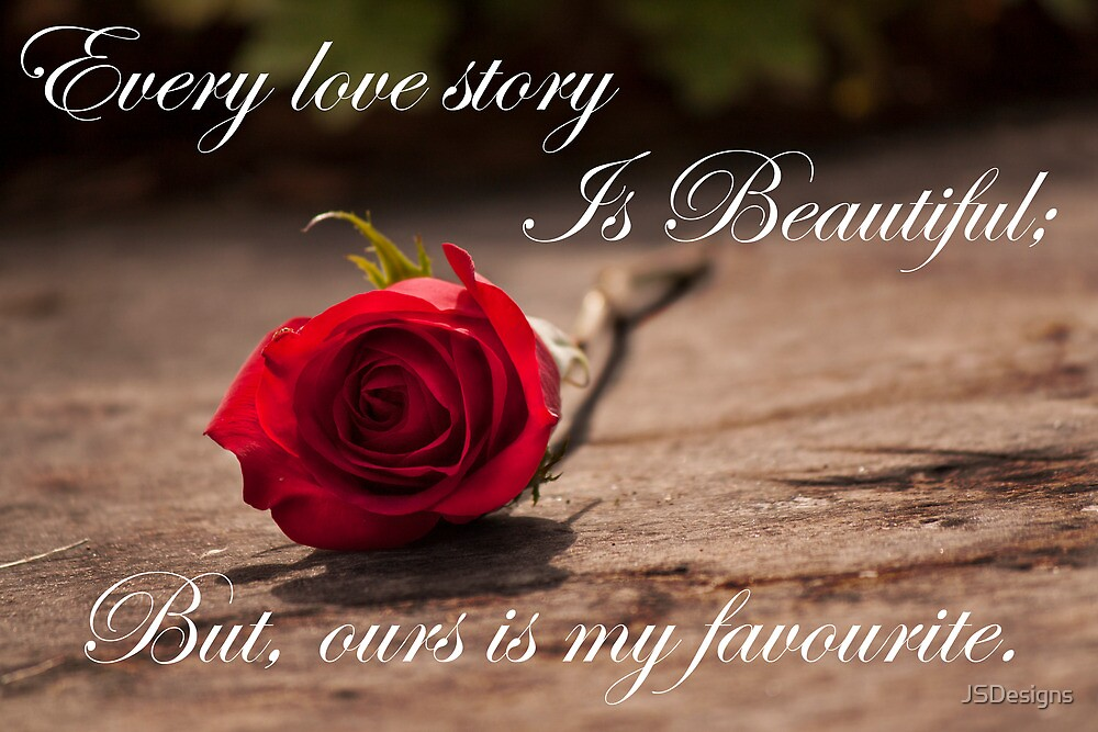 Every Love Story is Beautiful by JSDesigns