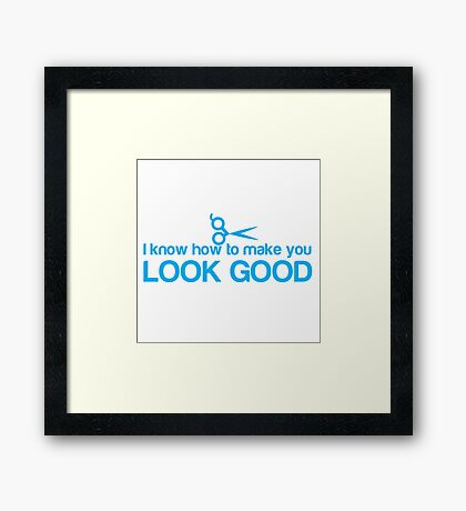I know how to make you look GOOD! Hair stylist hairdresser funny Framed Print