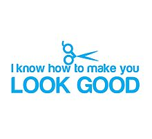 I know how to make you look GOOD! Hair stylist hairdresser funny Photographic Print