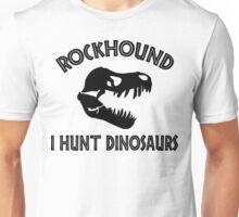 Rockhound I Hunt Dinosaurs Unisex T-Shirt