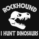 Rockhound I Hunt Dinosaurs by SportsT-Shirts